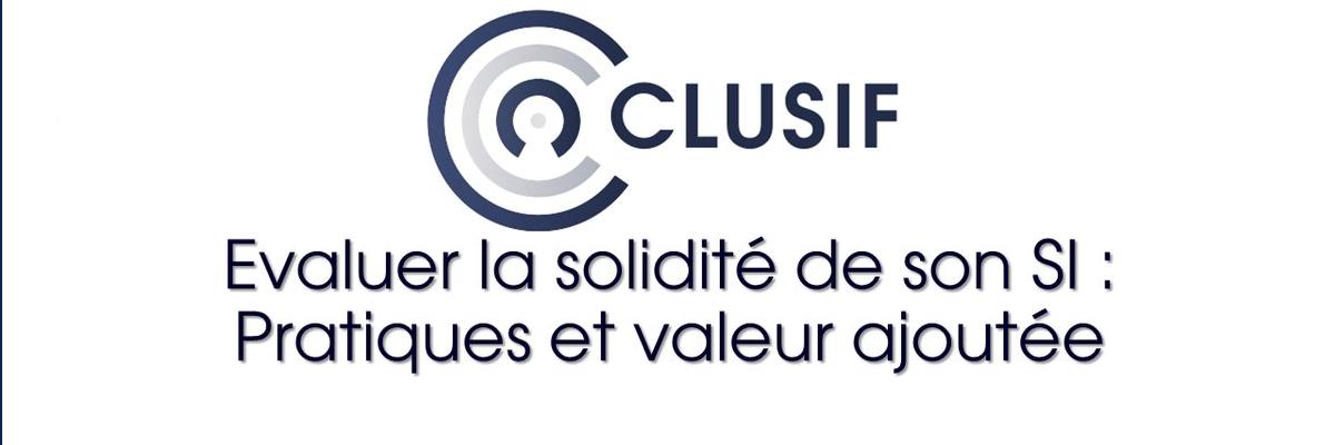Clusif évaluer la solidité de son SI : pratiques et valeur ajoutée
