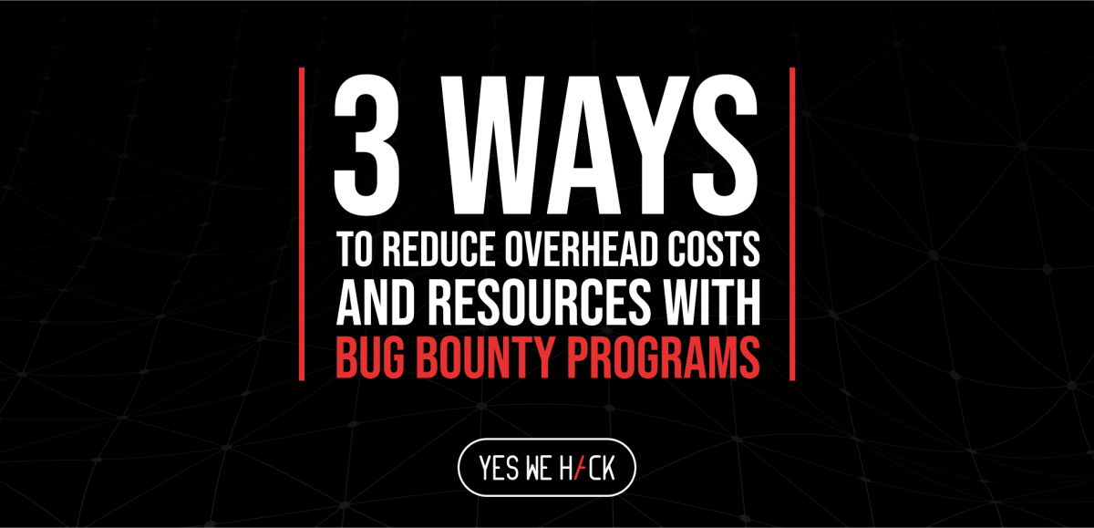 3 Ways to Reduce Overhead Costs and Resources with Bug Bounty Programs