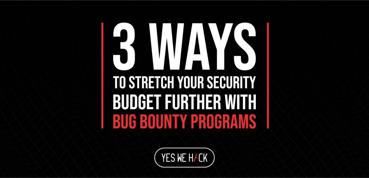 3 Ways to Stretch Your Security Budget Further With Bug Bounty Programs