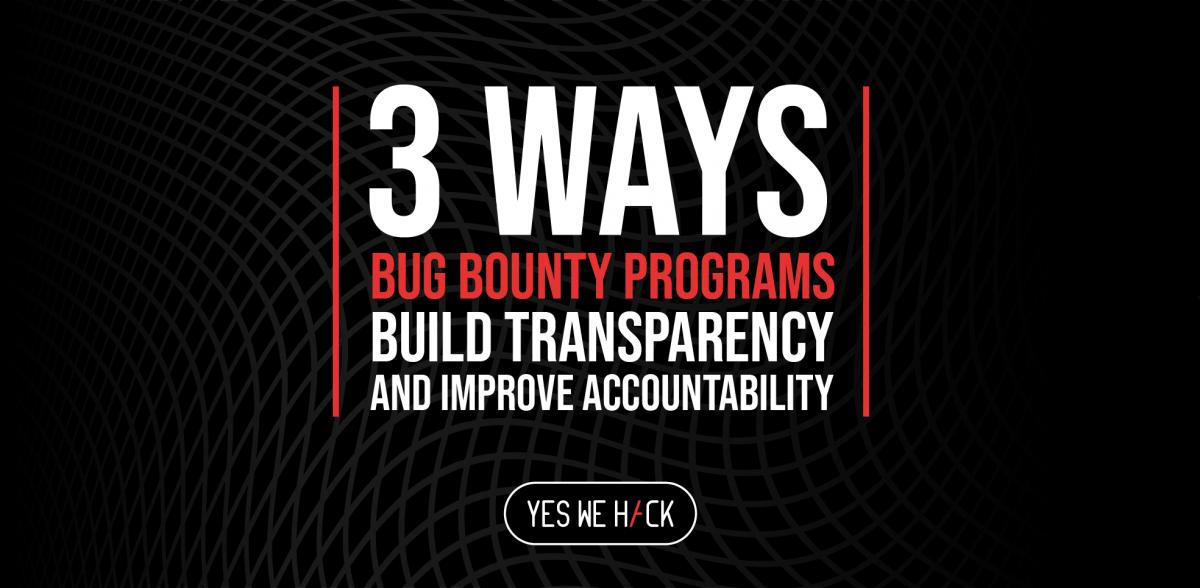 3 ways bug bounty programs build transparency and improve accountability
