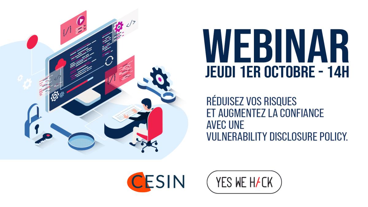 Webinar : Réduisez vos risques et augmenter la confiance avec une vulnerability disclosure policy & YesWeHack